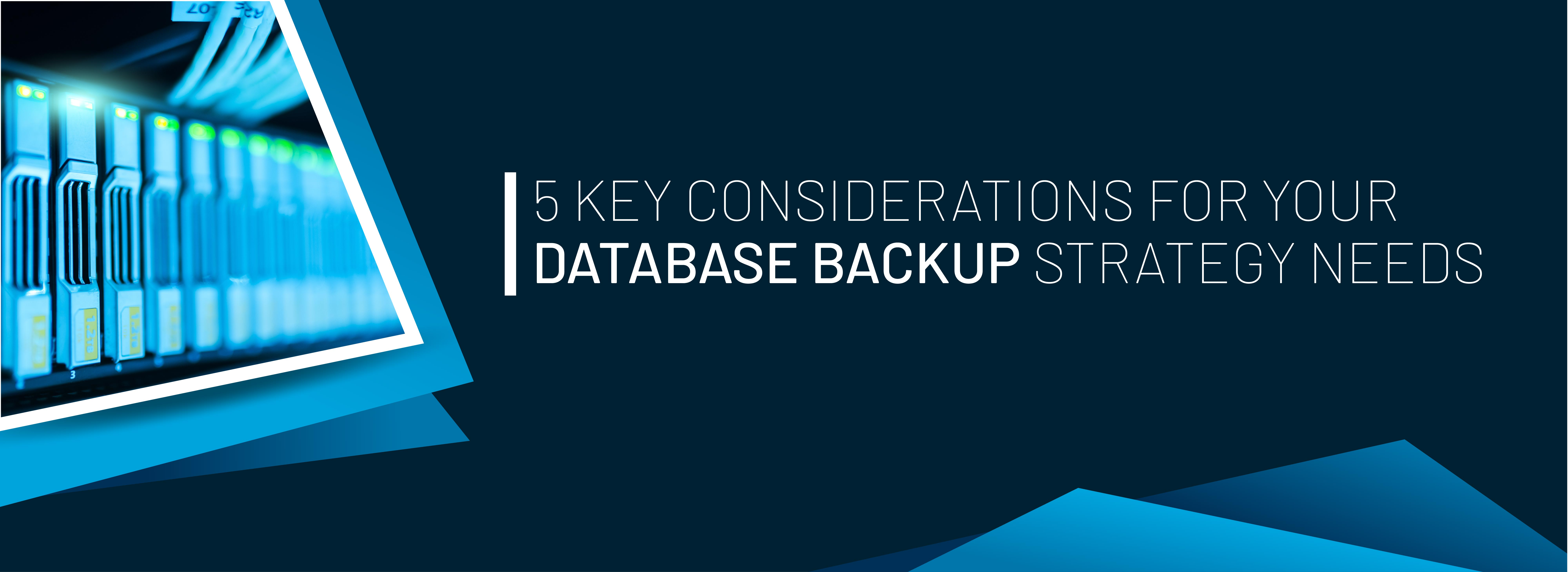 banners-01-Web View_5 KEY CONSIDERATIONS FOR YOUR DATABASE BACKUP STRATEGY NEEDS