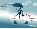 Alternative Threats to Banking